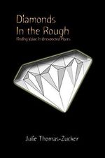 Diamonds in the Rough :  Finding Value in Unexpected Places - Julie Thomas-Zucker