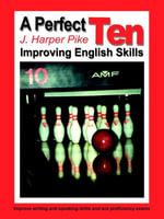 A Perfect Ten : Improving English Skills - J. Harper Pike
