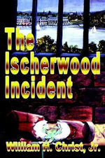 The Ischerwood Incident - William H. Christ Jr