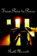 From Pain to Peace - Ruth Merritt