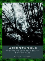 Disentangle :  When You've Lost Your Self in Someone Else - Nancy L. Johnston