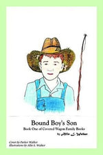 Bound Boy's Son : Book One of Covered Wagon Family Books - Allie L. Walker