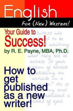 English For (New) Writers! Your Guide to Success! : How to get published as a new writer! - R. E. Payne