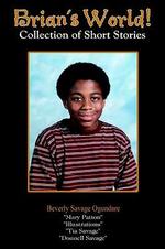 Brian's World! :  Collection of Short Stories - Beverly Savage Ogundare
