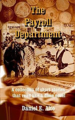 The Payroll Department : A collection of short stories that read like a dime novel - Daniel E. Alto