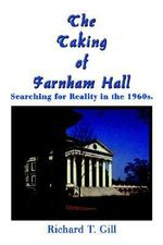 Taking of Farnham Hall :  Searching for Reality in the 1960s. - Richard T. Gill