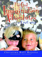 The Great Imagination Adventures : a 3 part series - Christina Buff Rajotte