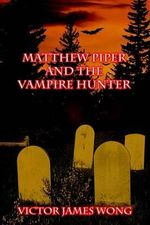 Matthew Piper and the Vampire Hunter - Victor James Wong