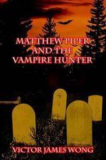 Matthew Piper and the Vampire Hunter - Victor James Wong