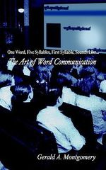 One Word, Five Syllables, First Syllable, Sounds Like... : The Art of Word Communication - Gerald A. Montgomery