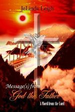 Message(s) from God the Father :  A Word from the Lord - JeLinda Leigh