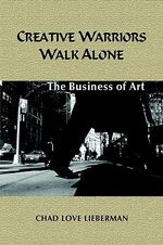 Creative Warriors Walk Alone :  The Business of Art - Chad Love Lieberman