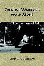 Creative Warriors Walk Alone :  The Business of Art - Chad Love Lieberman