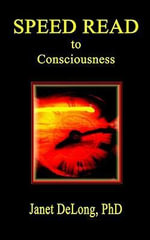 Speed Read to Conciousness - Janet DeLong PhD
