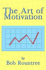 The Art of Motivation - Bob Rountree