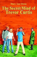 The Secret Mind of Trevor Curtis - Mary Ann Glynn