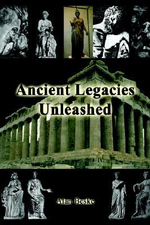 Ancient Legacies Unleashed - Alan Beske