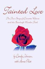 Tainted Love : The True Story of Domestic Violence and the Bornhoeft Murder Trial - Candy Johnson