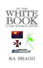 by the White Book : a Far Angelus Novel - R. A. Bragg