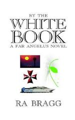 By the White Book :  a Far Angelus Novel - R A Bragg