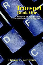 Truespel Book One : Analysis of the Sounds (Phonemes) of USA English - Thomas E. Zurinskas