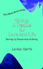 Giving : A Recipe for Love and Life: Serving up Simple Acts o - LaNae Harris