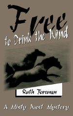 Free to Drink the Wind :  A Misty West Mystery - Ruth Foreman