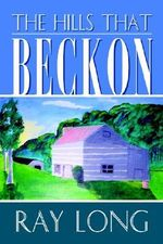 The Hills That Beckon - Ray, M.d. Long