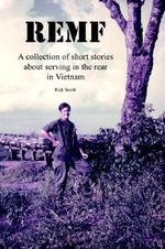 Remf : A Collection of Short Stories about Serving in the Rear in Vietnam - Rick Smith