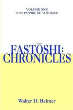 Fastoshi :  Chronicles: Volume One of the Empire of the Race - Walter D. Reimer