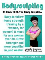 Bodysculpting :  At Home with the Body Sculptress - Angela Ursprung