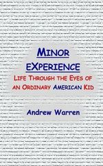 Minor Experience : Life Through the Eyes of an Ordinary American Kid - Andrew Warren