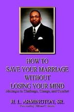 How to Save Your Marriage without Losing Your Mind :  (How to Love an American Ma - Henry L. Armington