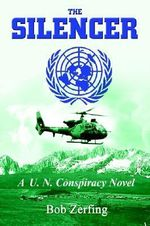 The Silencer :  A U.N. Conspiracy Novel - Bob Zerfing