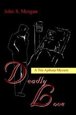 Deadly Love :  A Tris Apthorp Mystery - John S. Morgan