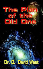 The Plan of the Old One - Dr O. David West