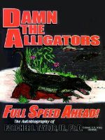Damn the Alligators Full Speed Ahead - Porcher L'Engle Taylor