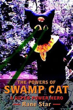 THE POWERS OF SWAMP CAT : A SUPER POWER HERO - Rane Star
