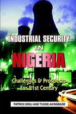 Industrial Security in Nigeria : Challenges & Prospects for the 21th Century - Patrick Keku