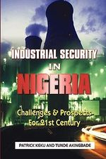 Industrial Security in Nigeria :  Challenges & Prospects for t - Patrick Keku