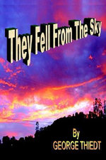 They Fell From The Sky - George T. Thiedt