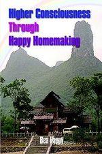 Higher Consciousness Through Happy Homemaking - Bea Happy