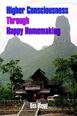 Higher Consciousness Through Happy Homemaking - Bea Happy