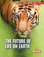 The Future of Life on Earth : Raintree Freestyle: The Web of Life - Michael Bright