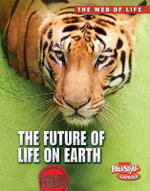 The Future of Life on Earth : Raintree Freestyle Express: The Web of Life - Michael Bright