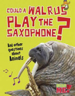 Could a Walrus Play the Saxophone? : And Other Questions about Animals - Paul Mason