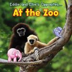 Eddie and Ellie's Opposites at the Zoo : Eddie and Ellie's Opposites - Daniel Nunn
