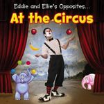 Eddie and Ellie's Opposites at the Circus : Eddie and Ellie's Opposites - Daniel Nunn
