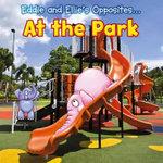 Eddie and Ellie's Opposites at the Park : Eddie and Ellie's Opposites - Rebecca Rissman