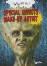 Special Effects Make-Up Artist : The Coolest Jobs on the Planet - Jonathan Craig
